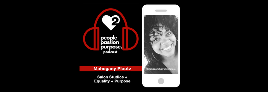 Mahogany Plautz people passion purpose podcast