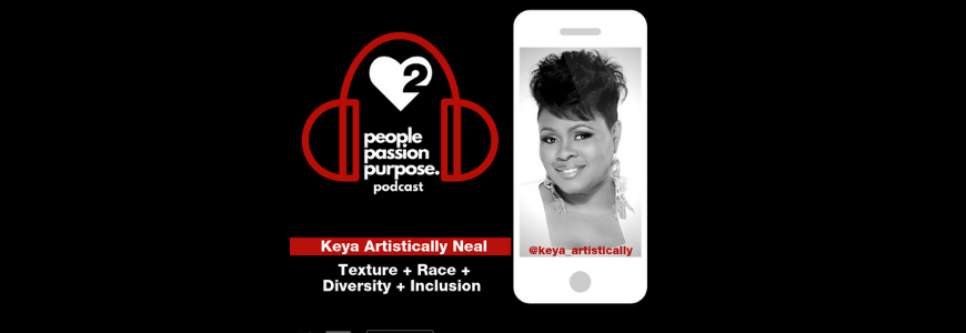Keya Artistically Neal people passion purpose podcast hd